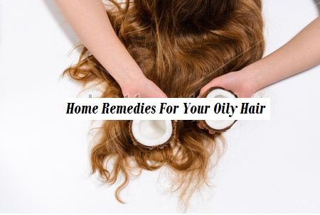Top 10 Home Remedies/ Natural Ways For Your Oily & Greasy Hair