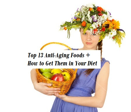 Top 13 Anti-Aging Foods + How to Get Them in Your Diet